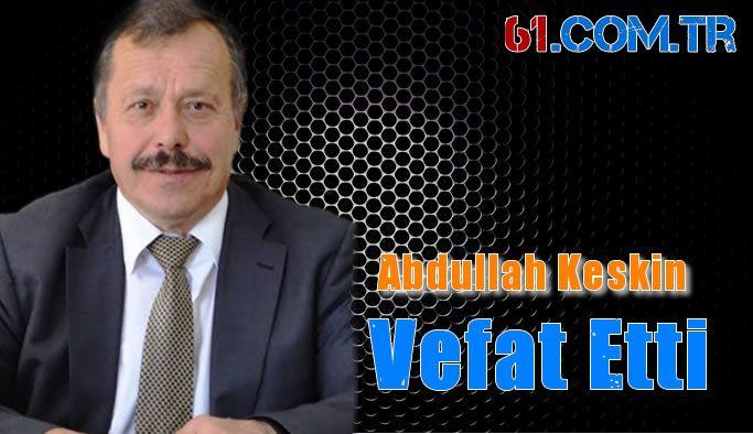 Abdullah Keskin hayatını kaybetti