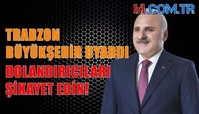 Trabzon Büyükşehir Belediyesi'nden Dolandırıcılık Uyarısı