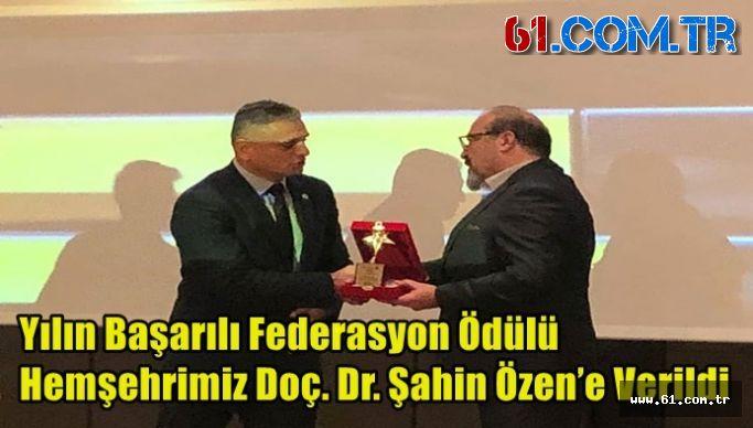 Yılın Başarılı Federasyon Ödülü Hemşehrimiz Doç. Dr. Şahin Özen'e Verildi