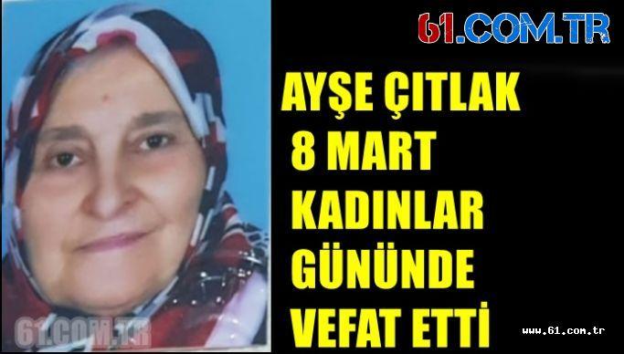 Ayşe Çıtlak 8 Mart Kadınlar Gününde Vefat Etti