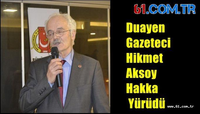 ''Duayen Gazeteci Hikmet Aksoy Hakka Yürüdü''