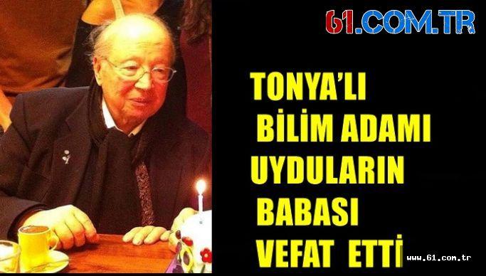 TONYA'LI BİLİM ADAMI UYDULARIN BABASI  VEFAT  ETTİ