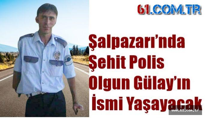 Şalpazarı'nda Şehit Polis Olgun Gülay'ın İsmi Yaşayacak