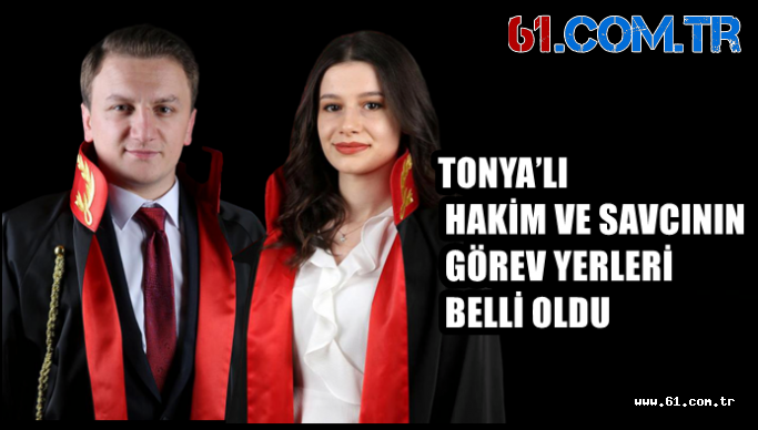 TONYA'LI  HAKİM VE SAVCININ  GÖREV YERLERİ BELLİ OLDU