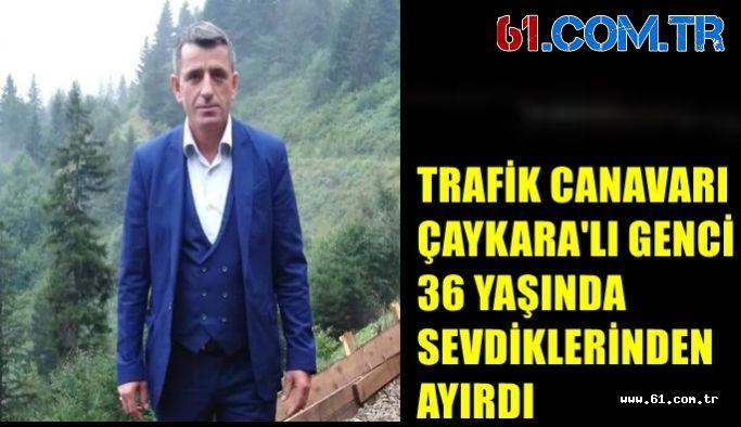Trafik Canavarı Çaykara'lı Genci 36 Yaşında Sevdiklerinden Ayırdı
