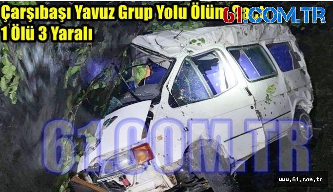 Çarşıbaşı Yavuz Grup Yolu Ölüm Saçtı 1 Ölü  3 Yaralı
