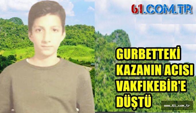 GURBETTEKİ KAZANIN ACISI VAKFIKEBİR'E DÜŞTÜ