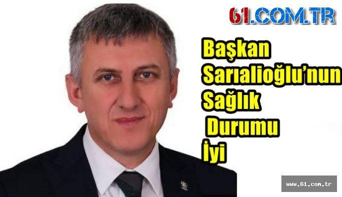 Başkan Sarıalioğlu'nun sağlık durumu iyi