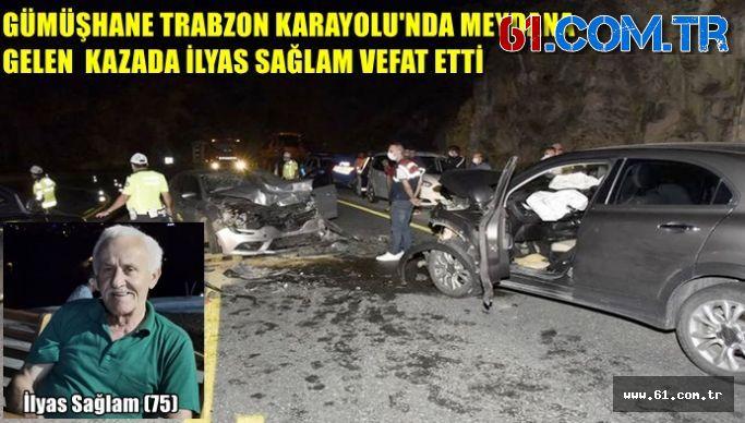 GÜMÜŞHANE TRABZON KARAYOLU'NDA MEYDANA GELEN KAZADA İLYAS SAĞLAM VEFAT ETTİ