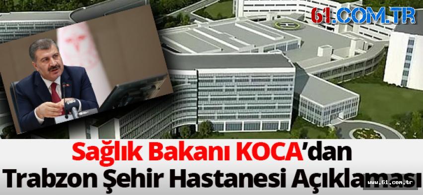Sağlık Bakanı Fahrettin Koca Trabzon'a Yapılacak Şehir Hastanesi Açıklaması Geldi.