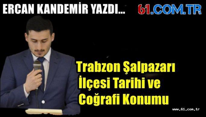 Trabzon Şalpazarı İlçesi Tarihi ve Coğrafi Konumu