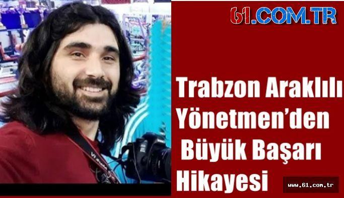 Trabzon Araklılı Yönetmen'den Büyük Başarı  Hikayesi