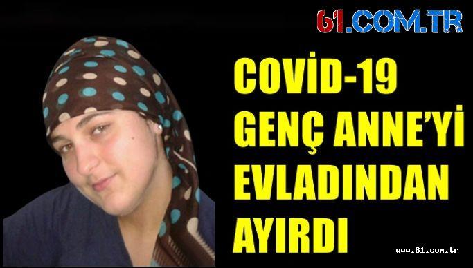COVİD-19 GENÇ ANNE'Yİ EVLADINDAN AYIRDI