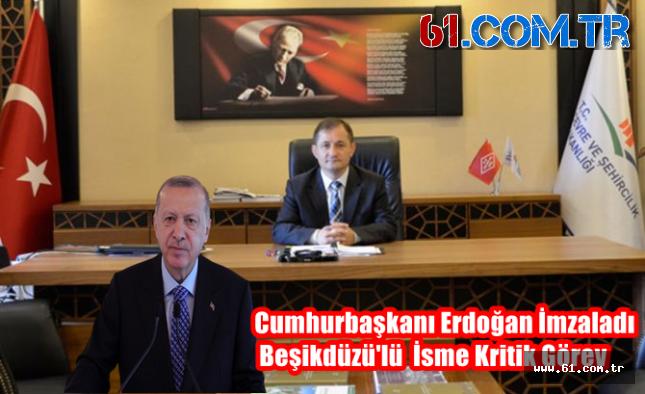 Cumhurbaşkanı Erdoğan İmzaladı! Beşikdüzü'lü  İsme Kritik Görev