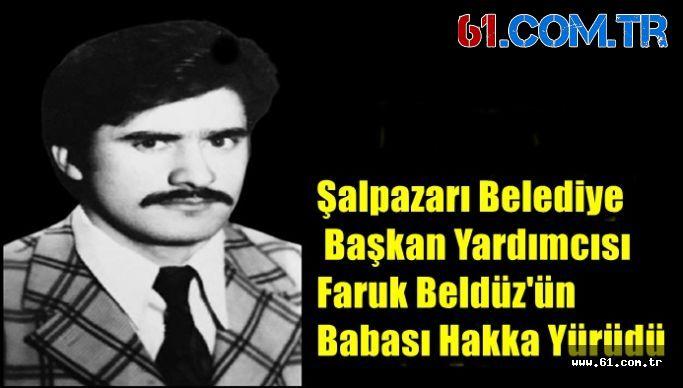 Şalpazarı Belediye Başkan Yardımcısı Faruk Beldüz'ün Babası Hakka Yürüdü