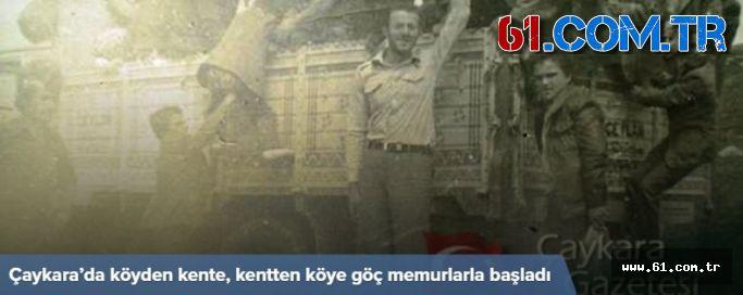 Trabzon Çaykara'da Köyden Kente, Kentten Köye Göç Memurlarla Başladı