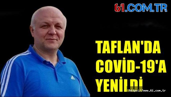 TAFLAN'DA COVİD-19'A YENİLDİ