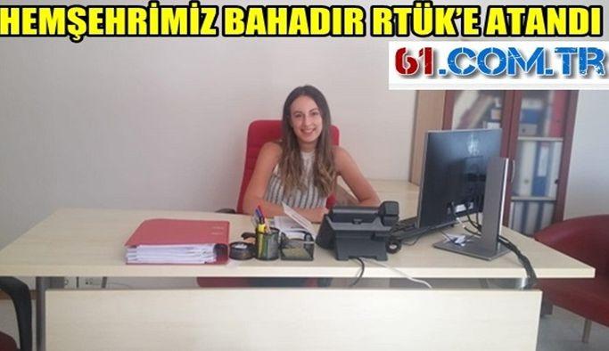 HEMŞEHRİMİZ BAHADIR RTÜK'E ATANDI