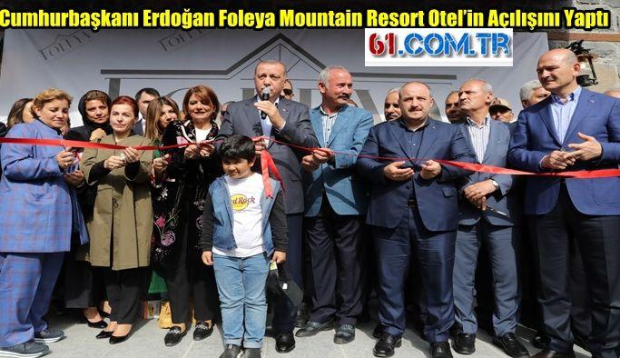Cumhurbaşkanı Erdoğan Foleya Mountain Resort Otel'in Açılışını Yaptı
