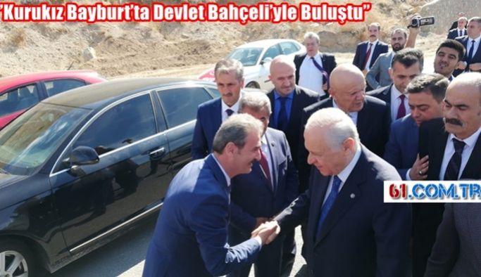 KURUKIZ BAYBURT'TA BAHÇELİ'YLE BULUŞTU