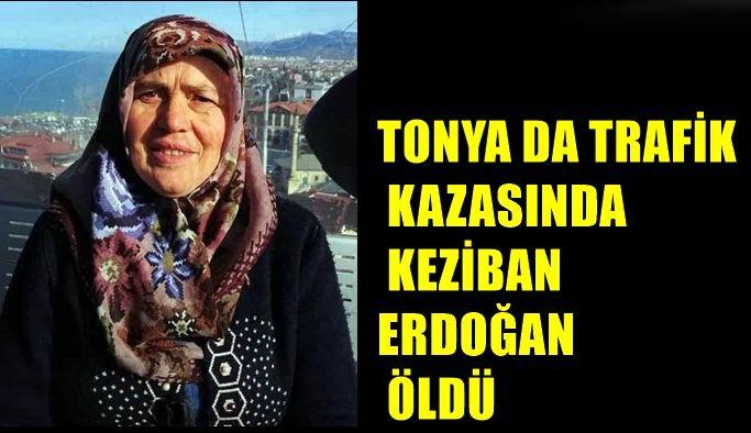 TONYA DA TRAFİK KAZASINDA KEZİBAN ERDOĞAN ÖLDÜ