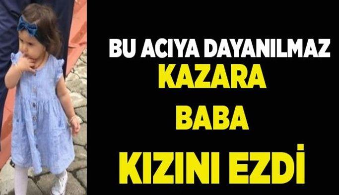TrabzonAkçaabat'ta Bir Baba Fark Edemediği2 Yaşındaki Kızını Ezdi.