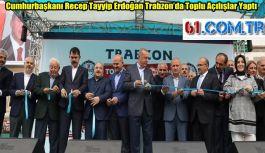 Cumhurbaşkanı Recep Tayyip Erdoğan Trabzon'da Toplu Açılışlar Yaptı