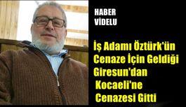 İş Adamı Öztürk'ün Cenaze İçin Geldiği Giresun'dan Kocaeli'ne Cenazesi Gitti