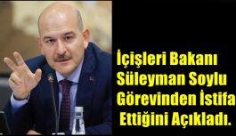 İçişleri Bakanı Süleyman Soylu görevinden istifa ettiğini açıkladı.