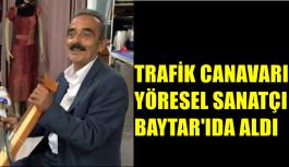 TRAFİK CANAVARI YÖRERSEL SANATÇI OSMAN BAYTAR'I ALDI