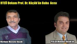 RTEÜ Dekanı Prof. Dr. Küçük'ün Baba Acısı!
