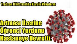 Trabzon İl Hıfzıssıhha Kurulu vakaların artması üzerine öğrenci yurdunu hastaneye devretti.