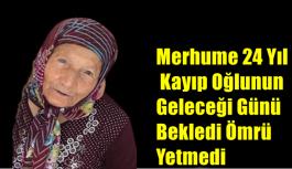 Merhume 24 Yıl Kayıp Oğlunun Geleceği Günü Bekledi Ömrü Yetmedi