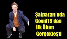 Şalpazarı'nda Covid19'dan İlk Ölüm Gerçekleşti