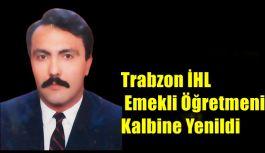 Trabzon İHL Emekli Öğretmeni Kalbine Yenildi