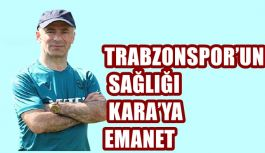 TRABZONSPOR'UN SAĞLIĞI KARA'YA EMANET