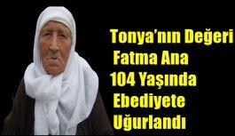 Tonya'nın Değeri Fatma Ana 104 Yaşında Ebediyete Uğurlandı