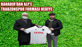 BAHADIR'DAN ALP'E TRABZONSPOR FORMASI HEDİYE