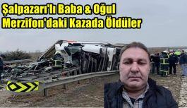 ''Şalpazarı'lı Baba & Oğul Merzifon'daki Kazada Öldüler''