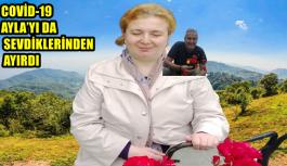 COVİD-19   AYLA'YI DA SEVDİKLERİNDEN AYIRDI