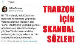 Milletvekili adayından Trabzon için skandal...