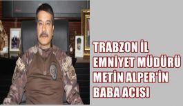 TRABZON İL EMNİYET MÜDÜRÜ METİN ALPER'İN...