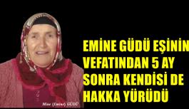 EMİNE GÜDÜ EŞİNİN ÖLÜMÜNDEN 5 AY...