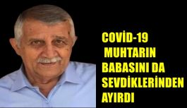 COVİD-19 MUHTARIN BABASINI DA SEVDİKLERİNDEN...