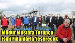 Müdür Mustafa Turupçu, ismi Fidanlarla...