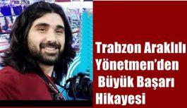 Trabzon Araklılı Yönetmen'den Büyük...