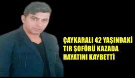 ÇAYKARALI 42 YAŞINDAKİ TIR ŞOFÖRÜ...