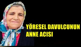 YÖRESEL DAVULCUNUN ANNE ACISI