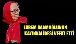 EKREM İMAMOĞLUNUN KAYINVALİDESİ VEFAT...