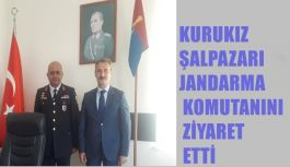 KURUKIZ ŞALPAZARI JANDARMA KOMUTANINI ZİYARET...